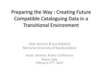 Preparing the Way : Creating Future Compatible Cataloguing Data in a Transitional Environment