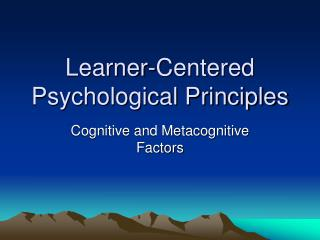 Learner-Centered Psychological Principles