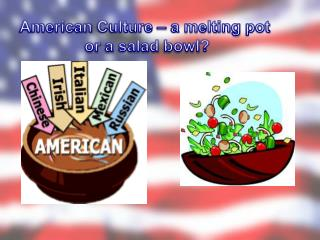 American  Culture  – a  melting  pot  or  a  salad bowl ?
