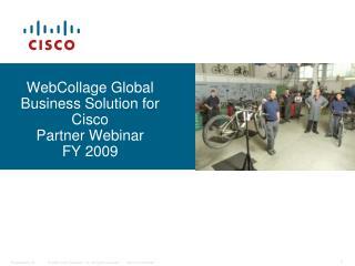 WebCollage Global Business Solution for Cisco Partner Webinar FY 2009