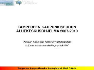 TAMPEREEN KAUPUNKISEUDUN ALUEKESKUSOHJELMA 2007-2010