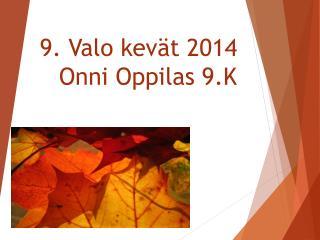 9. Valo kevät 2014 Onni Oppilas 9.K