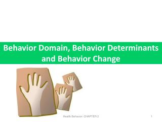 Behavior Domain, Behavior Determinants  and Behavior Change