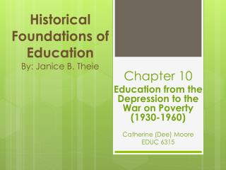 Historical Foundations of Education By: Janice B. Theie