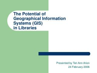 The Potential of Geographical Information Systems (GIS) in Libraries