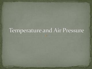 Temperature and Air Pressure