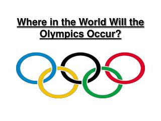 Where in the World Will the Olympics Occur?