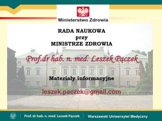 RADA NAUKOWA przy MINISTRZE ZDROWIA Prof.dr hab. n. med. Leszek Pączek Materiały informacyjne
