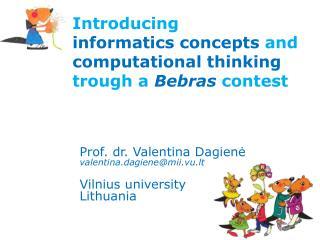 Prof. dr.  Valentina  Dagienė v alentina . d agiene@mii.vu.lt Vilnius  u niversity Lithuania
