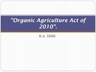 """""""Organic Agriculture Act of 2010""""."""