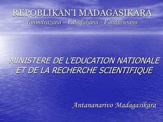 REPOBLIKAN'I MADAGASIKARA Tanindrazana – Fahafahana - Fandrosoana
