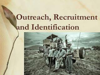 Outreach, Recruitment and Identification