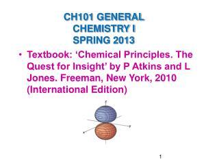 CH101 GENERAL CHEMISTRY I  SPRING 2013