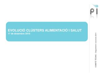 EVOLUCIÓ CLÚSTERS ALIMENTACIÓ I SALUT 17 de desembre 2010