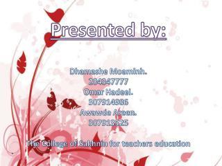 Presented by: Dhamashe Moaminh . 204347777 Omar Hadeel . 307914986 Awawde Areen . 307913525