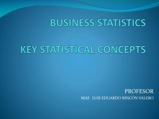 BUSINESS STATISTICS KEY STATISTICAL CONCEPTS