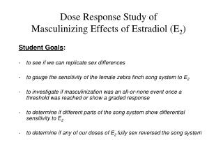 Dose Response Study of Masculinizing Effects of Estradiol (E 2 )