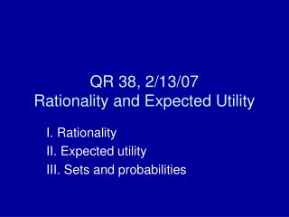 QR 38, 2/13/07 Rationality and Expected Utility