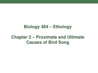 Biology 484 – Ethology Chapter 2 – Proximate and Ultimate Causes of Bird Song