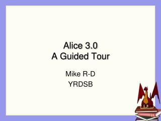 Alice 3.0 A Guided Tour