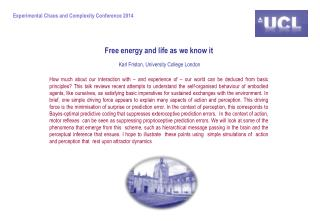 Free  energy and  life as we know it Karl Friston, University College  London