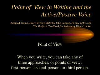 Point of View When you write, you can take any of  three approaches, or points of view:  first-person, second-person, or