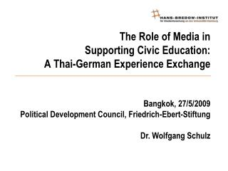 The Role of Media in  Supporting Civic Education: A Thai-German Experience Exchange