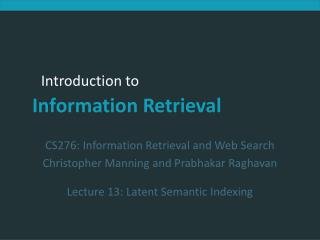 CS276: Information Retrieval and Web Search Christopher Manning and Prabhakar Raghavan Lecture 13: Latent Semantic Index