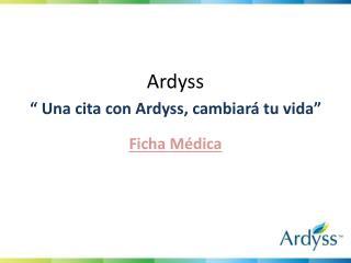 """Ardyss """" Una cita con Ardyss, cambiará tu vida"""""""