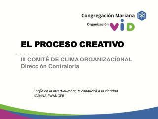 EL PROCESO CREATIVO III COMITÉ DE CLIMA ORGANIZACÍONAL Dirección Contraloría