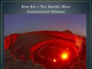 Erta  Ale – The World's Most  Inconvenient Volcano