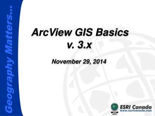 ArcView GIS Basics v. 3.x November 29, 2014