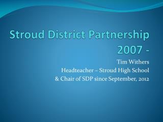 Stroud District Partnership 2007 -