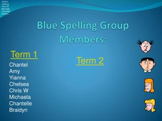 Blue Spelling Group Members:
