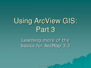 Using ArcView GIS: Part 3