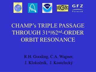 CHAMP's TRIPLE PASSAGE THROUGH 31 st /62 nd -ORDER ORBIT RESONANCE