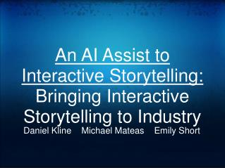An AI Assist to Interactive Storytelling: Bringing Interactive Storytelling to Industry