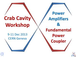 Crab Cavity Workshop 9-11  Dec 2013 CERN  Geneva