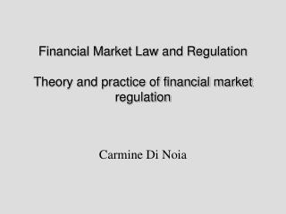 Financial Market Law and Regulation Theory and practice of financial market regulation
