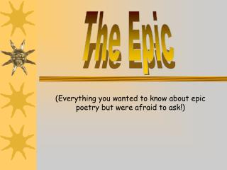 (Everything you wanted to know about epic poetry but were afraid to ask!)