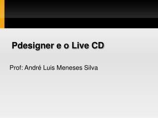 Pdesigner e o Live CD
