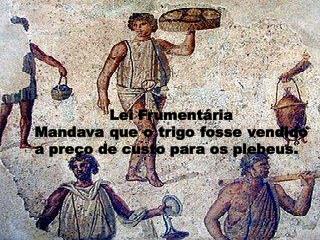 Lei Frumentária Mandava que o trigo fosse vendido a preço de custo para os plebeus.