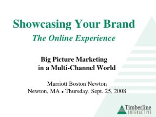 Showcasing Your Brand The Online Experience Big Picture Marketing in a Multi-Channel World Marriott Boston Newton Newto