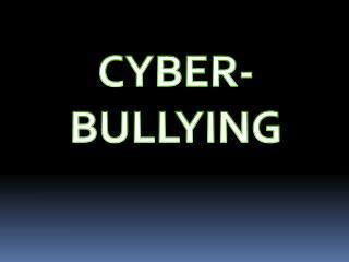CYBER- BULLYING