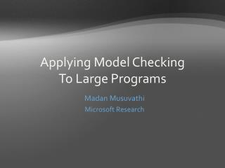 Applying Model Checking  To Large Programs