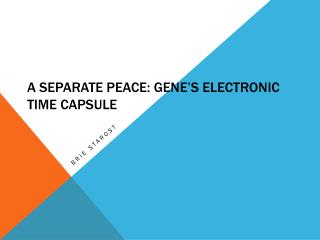 A Separate Peace: Gene's Electronic Time Capsule