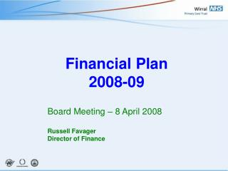Financial Plan  2008-09 Board Meeting – 8 April 2008 Russell Favager	 	Director of Finance