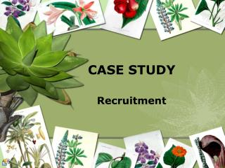 CASE STUDY Recruitment