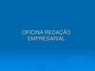OFICINA REDAÇÃO EMPRESARIAL