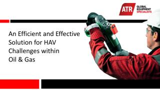 An Efficient  and  Effective Solution for HAV  Challenges  within  Oil & Gas